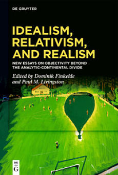 Cover of Idealism, Relativism, and Realism: New Essays on Objectivity Beyond the Analytic-Continental Divide
